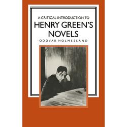 A Critical Introduction to Henry Green's Novels als Buch von Oddvar Holmesland