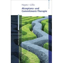 Akzeptanz- und Commitment-Therapie: Buch von Steven C. Hayes/ Jason Lillis