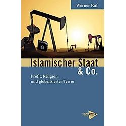 Islamischer Staat & Co.. Werner Ruf  - Buch
