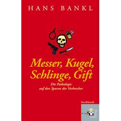 Messer Kugel Schlinge Gift als Buch von Hans Blankl