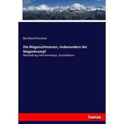 Die Magenschmerzen insbesondere der Magenkrampf als Buch von Bernhard Hirschel