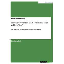 Tiere und Welten in E.T.A. Hoffmanns Der goldene Topf: eBook von Sebastian Möbius