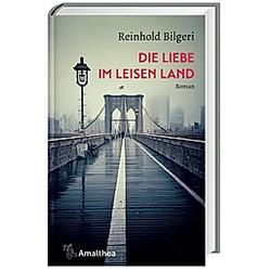 Die Liebe im leisen Land. Reinhold Bilgeri  - Buch
