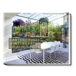 Gartenhäuser Wintergärten Überdachungen als Buch von Lars Weigelt