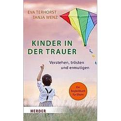 Kinder in der Trauer. Eva Terhorst  Tanja Wenz  - Buch