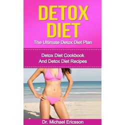 Detox Diet: The Ultimate Detox Diet Plan: Detox Diet Cookbook And Detox Diet Recipes: eBook von Michael Ericsson