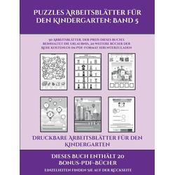 Druckbare Arbeitsblätter für den Kindergarten (Puzzles Arbeitsblätter für den Kindergarten: Band 5): 50 Arbeitsblätter. Der Preis dieses Buches be...