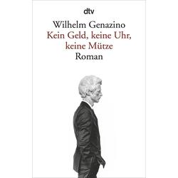 Kein Geld keine Uhr keine Mütze als Taschenbuch von Wilhelm Genazino