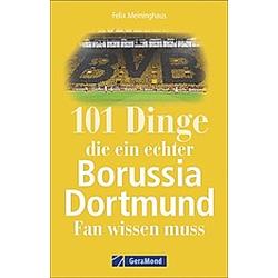 101 Dinge  die ein echter Borussia-Dortmund-Fan wissen muss. Felix Meininghaus  - Buch