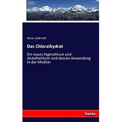 Das Chloralhydrat. Oscar Liebreich  - Buch