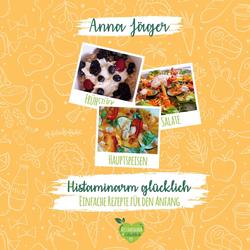 Histaminarm glücklich als Buch von Anna Jäger