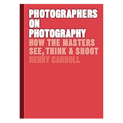 Photographers on Photography. Henry Carroll  - Buch
