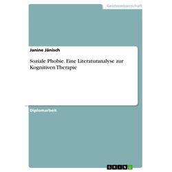 Soziale Phobie. Eine Literaturanalyse zur Kognitiven Therapie: eBook von Janine Jänisch