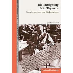 Die Enteignung Fritz Thyssens. Jan Schleusener  - Buch