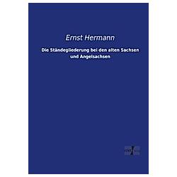 Die Ständegliederung bei den alten Sachsen und Angelsachsen. Ernst Hermann  - Buch