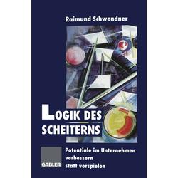 Logik des Scheiterns als Buch von Raimund Schwendner