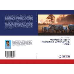 Pharmacokinetics of Ivermectin in Cattle Calves & Sheep als Buch von Sakthi S. Karthikeyan