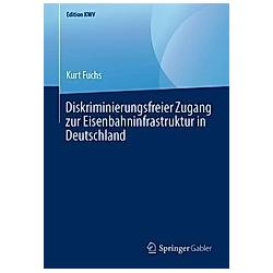 Diskriminierungsfreier Zugang zur Eisenbahninfrastruktur in Deutschland. Kurt Fuchs  - Buch