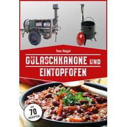 Gulaschkanone und Eintopfofen: Buch von Tom Nagel