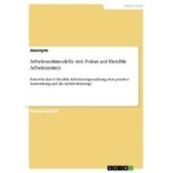 Arbeitszeitmodelle mit Fokus auf flexible Arbeitszeiten als Buch von Anonym