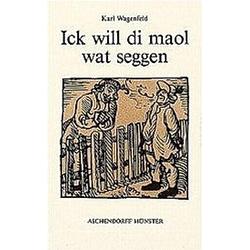 Ick will di maol wat seggen. Karl Wagenfeld  - Buch