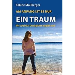 Am Anfang ist es nur ein Traum. Sabine Stollberger  - Buch