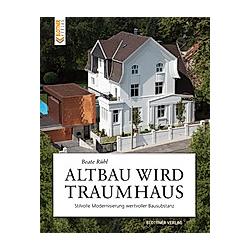 Altbau wird Traumhaus. Beate Rühl  - Buch