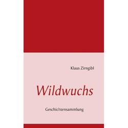 Wildwuchs als Buch von Klaus Zirngibl