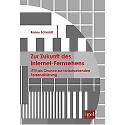 Zur Zukunft des Internet-Fernsehens. Ronny Schmidt  - Buch