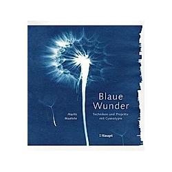 Blaue Wunder - Techniken und Projekte mit Cyanotypie