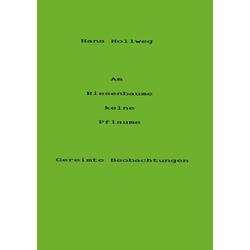 Am Riesenbaume keine Pflaume als Buch von Hans Hollweg