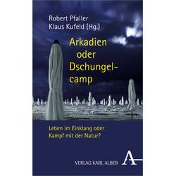 Arkadien oder Dschungelcamp als Buch von