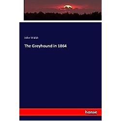 The Greyhound in 1864. John Walsh  - Buch