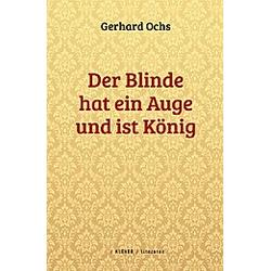 Der Blinde hat ein Auge und ist König. Gerhard Ochs  - Buch