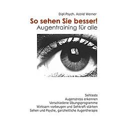 So sehen Sie besser!. Astrid Werner  - Buch