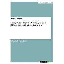Tiergestützte Therapie. Grundlagen und Möglichkeiten für die soziale Arbeit: eBook von Sonja Doepke