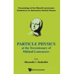 Particle Physics at the Tercentenary of Mikhail Lomonosov als Buch von
