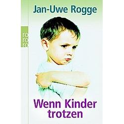 Wenn Kinder trotzen. Jan-Uwe Rogge  - Buch