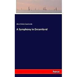 A Symphony in Dreamland. Alice Emma Sauerwein  - Buch