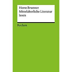 Mittelalterliche Literatur lesen. Horst Brunner  - Buch