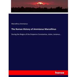The Roman History of Ammianus Marcellinus als Buch von Marcellinus Ammianus