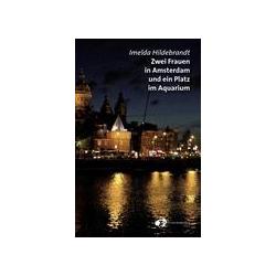 Zwei Frauen in Amsterdam und ein Platz im Aquarium als Buch von Imelda Hildebrandt