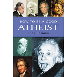 How to be a Good Atheist: eBook von Nick Harding