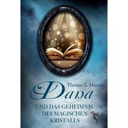 Dana und das Geheimnis des magischen Kristalls: eBook von Thomas L. Hunter