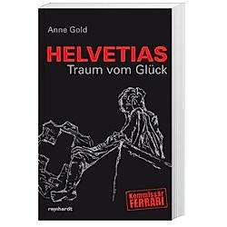 Helvetias Traum vom Glück. Anne Gold  - Buch