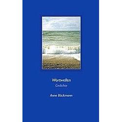 Wortwellen. Anne Böckmann  - Buch