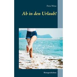 Ab in den Urlaub! als Buch von Petra Weise