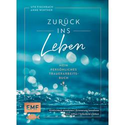 Zurück ins Leben - Mein persönliches Trauerarbeits-Buch: Buch von Anne Winther/ Ute Fischbach