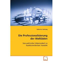 Die Professionalisierung der Weltläden als Buch von Katharina Perkonig