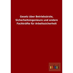 Gesetz über Betriebsärzte Sicherheitsingenieure und andere Fachkräfte für Arbeitssicherheit als Buch von
